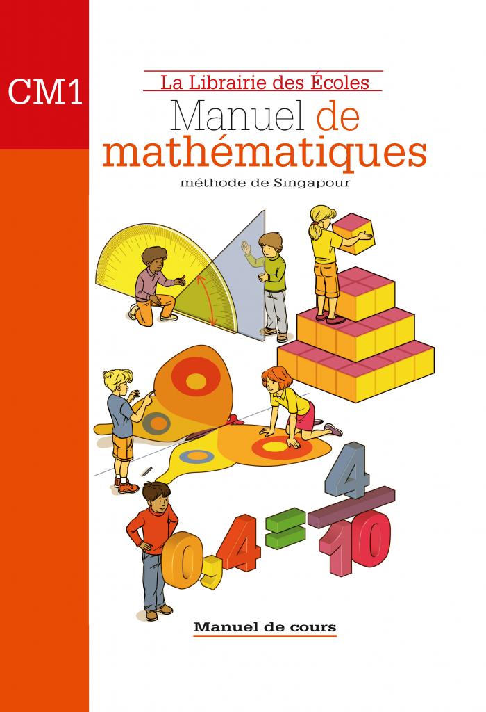 La Librairie des écoles - La méthode de Singapour - CM1 - Manuel de cours - 2007