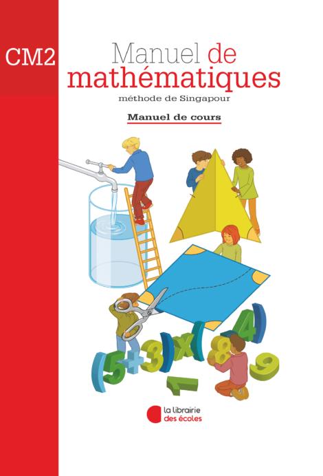 La Librairie des Ecoles - La méthode de Singapour - CM2 - Manuel de cours - 2007