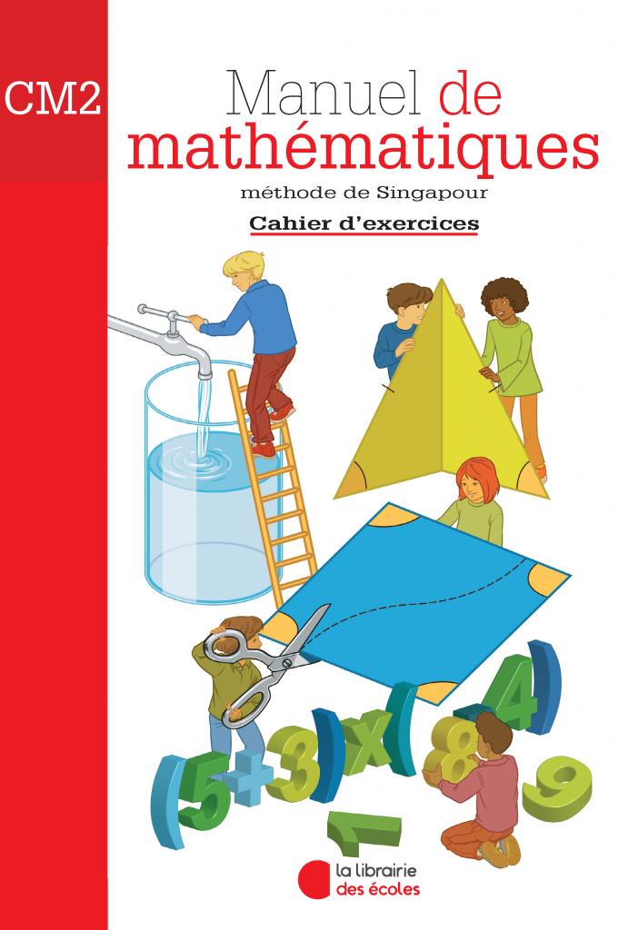 La Librairie des Ecoles - La méthode de Singapour - CM2 - Cahier d'exercices - 2007