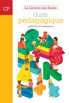 La méthode de Singapour - CP - guide pédagogique - La Librairie des ecoles - 2007