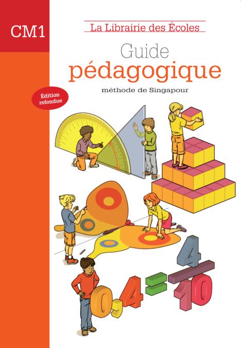 La Librairie des Ecoles - La méthode de Singapour - CM1 - Guide pédagogique - 2007