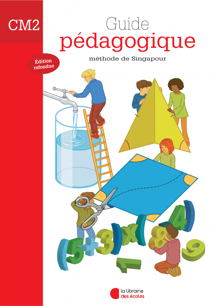 La Librairie des Ecoles - La méthode de Singapour - CM2 - Guide pédagogique - 2007