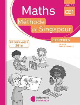 Méthode de Singapour - CE1 - fichier photocopiable - édition 2016