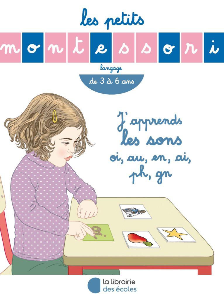 Les petits Montessori - J'apprends les sons oi, au, en, ai, ph, gn