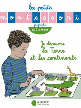 Les petits Montessori - Je découvre la Terre et les continents