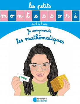 Les petits Montessori - Je comprends les mathématiques - La Librairie des écoles