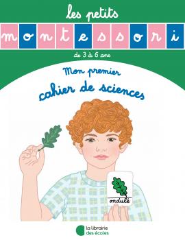 Les petits Montessori - Mon premier cahier de sciences - La Librairie des écoles