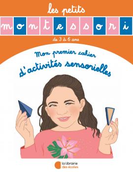 Mon premier cahier d'activités sensorielles - Les petits Montessori - La Librairie des écoles